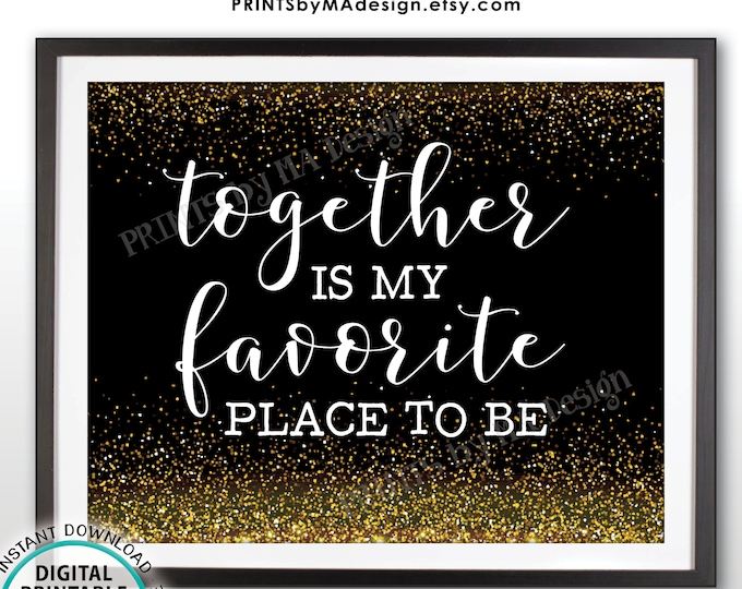 Together is My Favorite Place to Be, Family Blessings Wall Art, Housewarming, Newlyweds, Home Decor, PRINTABLE Black/Gold Glitter Sign <ID>
