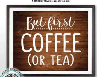 "But First Coffee or Tea Sign, Hot Tea, Coffee Station, Coffee Bar Art, Morning Brunch Breakfast, PRINTABLE 8x10"" Rustic Wood Style Sign <ID>"