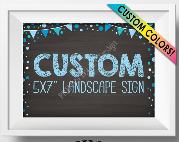 "Custom Sign, Choose Your Text, Custom Birthday Retirement Graduation Wedding Anniversary, PRINTABLE 5x7"" Chalkboard Style Landscape Sign"
