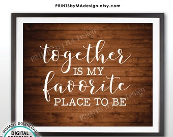 Together is My Favorite Place to Be, Family Blessings Wall Art, Newlyweds, Housewarming Home Decor, PRINTABLE Rustic Wood Style Sign <ID>