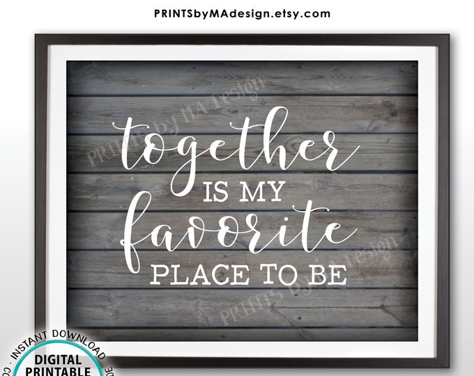Together is My Favorite Place to Be, Family Blessings Wall Art, Housewarming, Home Decor, Newlyweds, PRINTABLE Rustic Wood Style Sign <ID>
