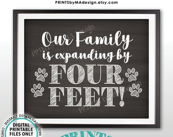"""Getting a Pet Sign Family is Expanding by Four Feet, Growing by 4 ft, Puppy Dog Kitten Cat, PRINTABLE 8x10/16x20"""" Chalkboard Style Sign <ID>"""