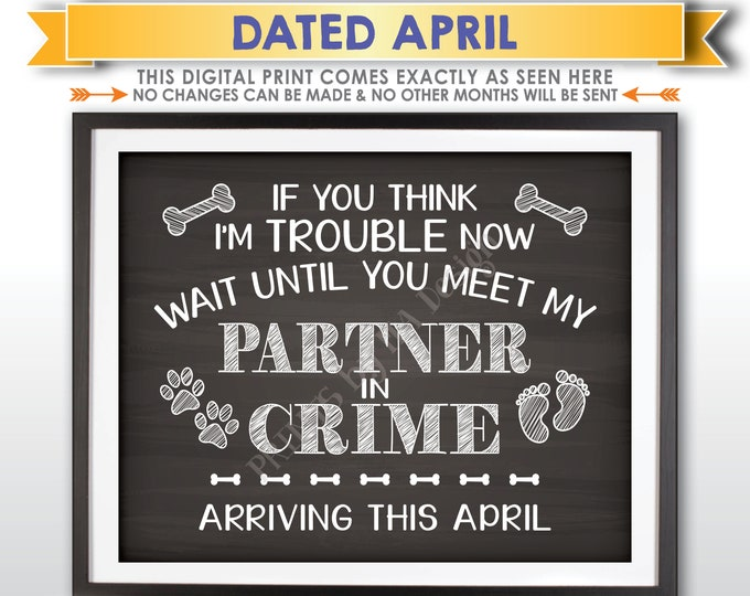 Pregnancy Announcement, Dog Partners in Crime, Meet My Partner in Crime in APRIL Dated Chalkboard Style PRINTABLE Baby Reveal Sign <ID>