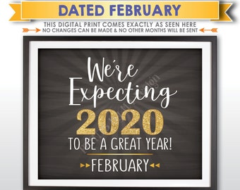 We're Expecting 2020 To Be a Great Year, NewYears Pregnancy Announcement Due in FEBRUARY Dated Chalkboard Style PRINTABLE Reveal Sign <ID>