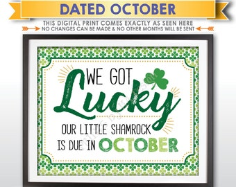 St Patrick's Day Pregnancy Announcement Sign, We Got Lucky Our Little Shamrock is Due in OCTOBER Dated PRINTABLE New Baby Reveal Sign <ID>
