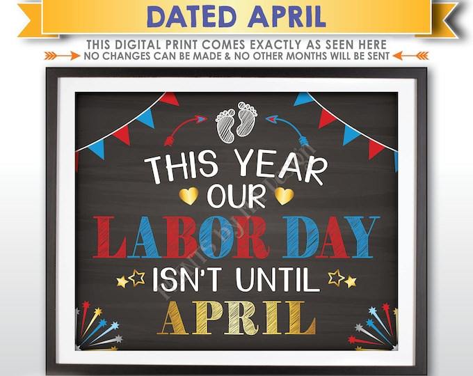 Labor Day Pregnancy Announcement Sign, This Year Our Labor Day isn't until APRIL Dated PRINTABLE Chalkboard Style Baby Reveal Sign <ID>