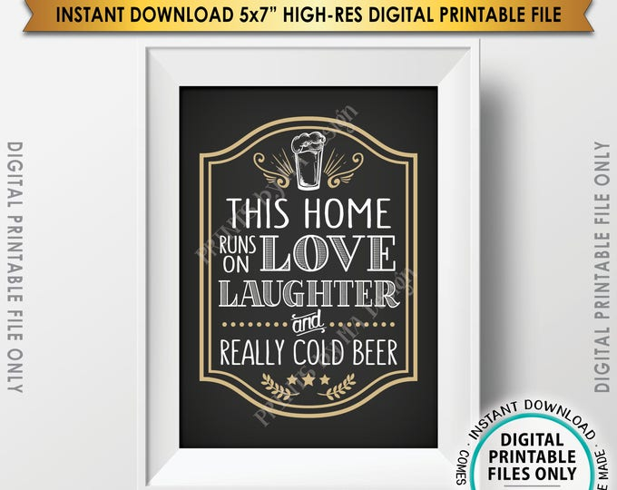 "Funny Beer Sign, This Home Runs on Love, Laughter, and Really Cold Beer, Man Cave Sign, Game Room, Fun Beer, PRINTABLE 5x7"" Instant Download"