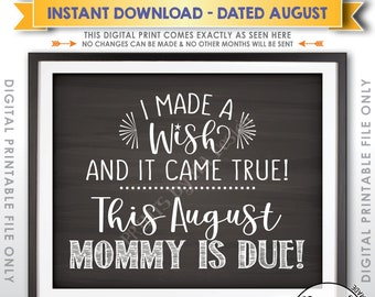 Pregnancy Announcement, I Made a Wish and It Came True Mommy is due in AUGUST Dated Chalkboard Style PRINTABLE Baby Reveal #2 Sign <ID>
