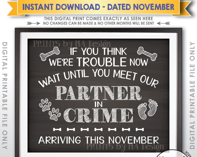 Dog Pregnancy Announcement, Partners in Crime, Meet Our Partner in Crime in NOVEMBER Dated Chalkboard Style PRINTABLE Baby Reveal Sign <ID>