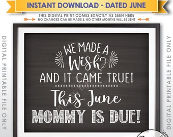 Pregnancy Announcement Sign, We Made a Wish and It Came True Mommy is Due in JUNE Dated Chalkboard Style PRINTABLE Baby Reveal Sign <ID>