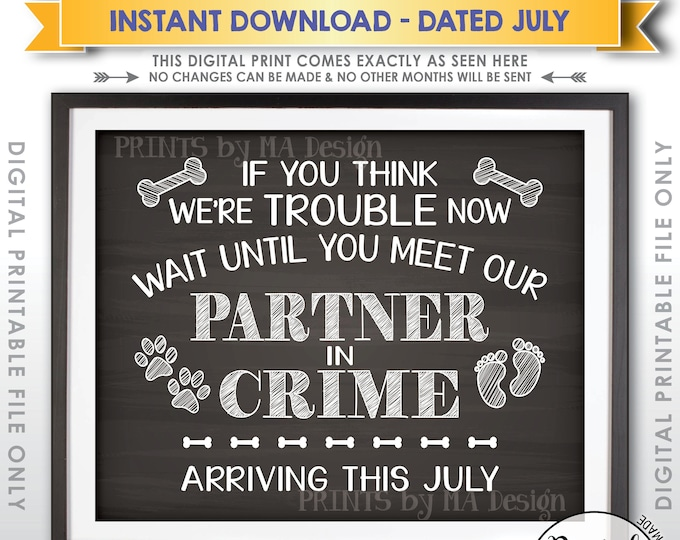 Dog Pregnancy Announcement, Baby Due in July, Meet Our Partner in Crime in JULY Dated Chalkboard Style PRINTABLE Baby Reveal Sign <ID>