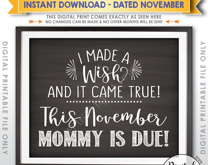 Pregnancy Announcement, I Made a Wish and It Came True Mommy is Due in NOVEMBER Dated Chalkboard Style PRINTABLE Baby #2 Reveal Sign <ID>