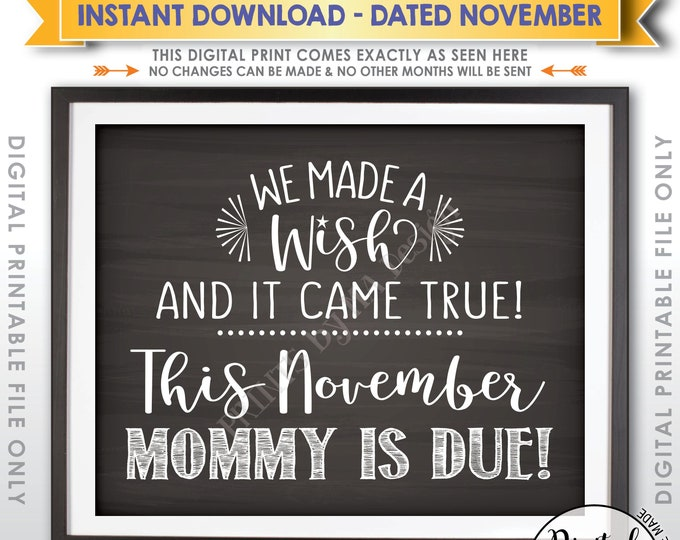 Pregnancy Announcement, We Made a Wish and It Came True Mommy is Due in NOVEMBER Dated Chalkboard Style PRINTABLE Baby Reveal Sign <ID>