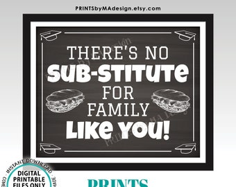 """Graduation Party Sub Sandwich Sign, No Substitute for Family Like You, PRINTABLE 8x10/16x20"""" Chalkboard Style Grad Party Food Sign <ID>"""