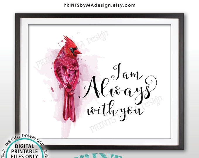 "Cardinal Sign, I am Always WIth You, Visitor from Heaven, Funeral Gift, Loss of a Loved One, Printable 8x10"" Sign <Instant Download>"