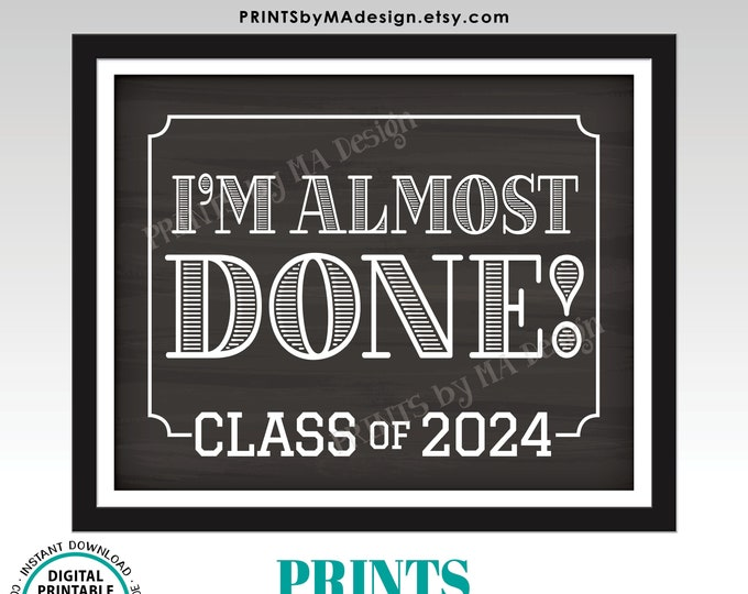 """I'm Almost Done Class of 2024 Sign, College or High School Graduation, Grad Soon, PRINTABLE 8x10/16x20"""" Chalkboard Style Landscape Sign <ID>"""