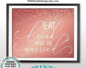 """Eat Drink and Be Married Sign, PRINTABLE 8x10/16x20"""" Rose Gold Gliter Wedding Sign, Eat Drink & Be Married Wedding Reception Sign <ID>"""