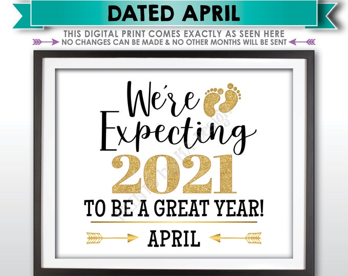 We're Expecting 2021 To Be a Great Year New Years Pregnancy Announcement, Due in APRIL Dated PRINTABLE Baby Reveal Sign <ID>