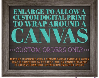 Canvas Add-on, Enlarge a Custom Order to Fit around a Canvas Wrap [Read all Item Details for full info prior to purchase]