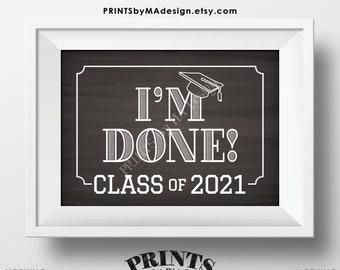 "Class of 2021 I'm Done Sign, High School Graduation, College Graduation, PRINTABLE 5x7"" Chalkboard Style 2021 Grad Sign <ID>"