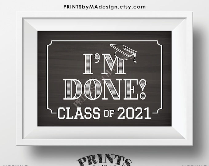 "Class of 2021 I'm Done Sign, High School Graduation, College Graduation, PRINTABLE 5x7"" Chalkboard Style 2021 Grad Sign <ID>"