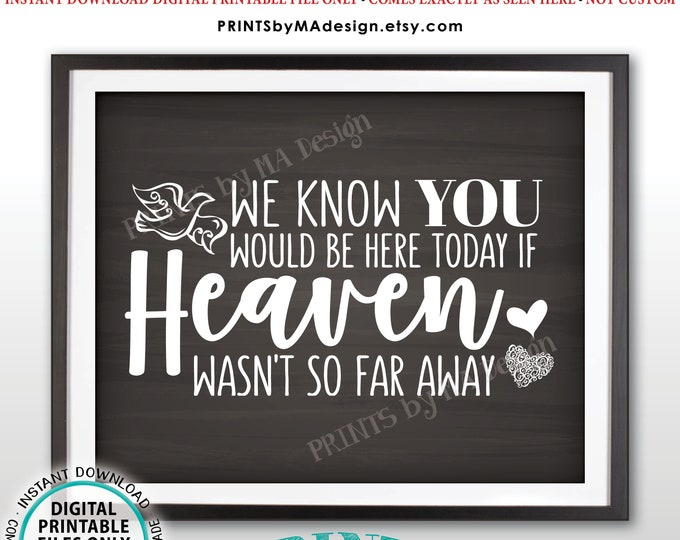 """Heaven Sign, We Know You Would Be Here Today if Heaven Wasn't So Far Away, PRINTABLE 8x10/16x20"""" Chalkboard Style Wedding Tribute Sign <ID>"""