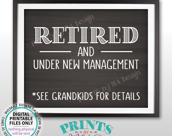 "Retired and Under New Management - See Grandkids for Details Funny Retirement Party Sign, PRINTABLE 8x10"" Chalkboard Style Retiree Sign <ID>"