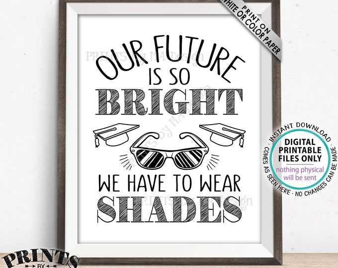 "Our Future is So Bright We Have to Wear Shades Graduation Party Decorations, Gotta Wear Sunglasses Favors, PRINTABLE 8x10"" Grad Sign <ID>"