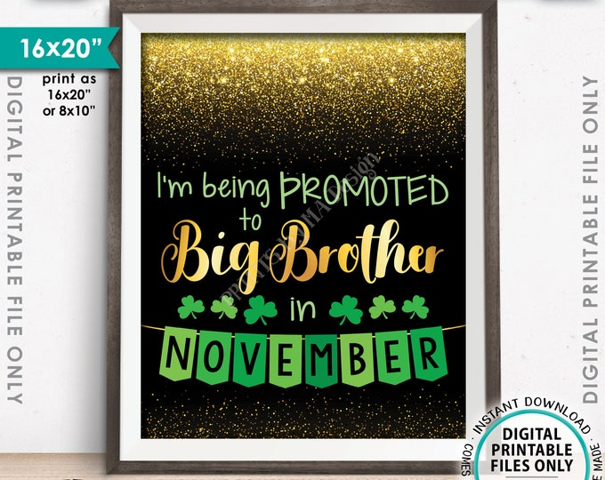 St Patrick's Day Pregnancy Announcement Sign, I'm Being Promoted to Big Brother in NOVEMBER Dated Gold Glitter PRINTABLE Reveal Sign <ID>
