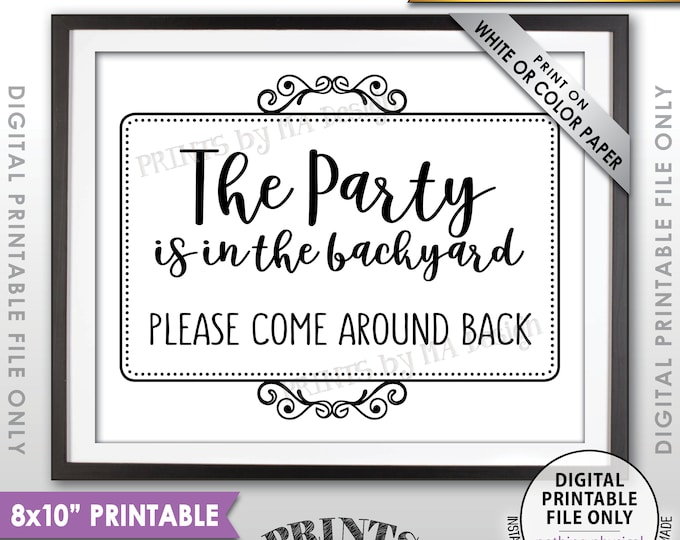 """Party is in the Backyard Please Come Around Back, Come to the Backyard Party, Go Around to the Back, Black Text, PRINTABLE 8x10"""" Sign <ID>"""
