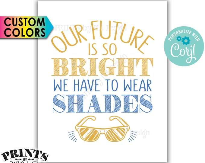 "Our Future is So Bright We Have to Wear Shades Sunglasses Sign, PRINTABLE 8x10/16x20"" Sign <Edit Colors Yourself with Corjl>"