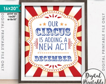 Circus Pregnancy Announcement, Carnival Sign, Our Circus is Adding a New Act in DECEMBER Dated Circus Themed PRINTABLE Baby Reveal Sign <ID>