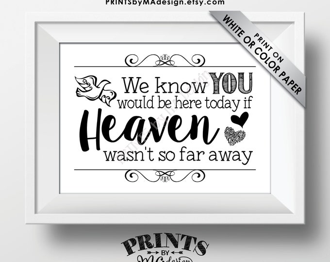 """Heaven Sign, We Know You Would Be Here Today if Heaven Wasn't So Far Away, Wedding Tribute, Memorial, PRINTABLE 5x7"""" Sign <ID>"""