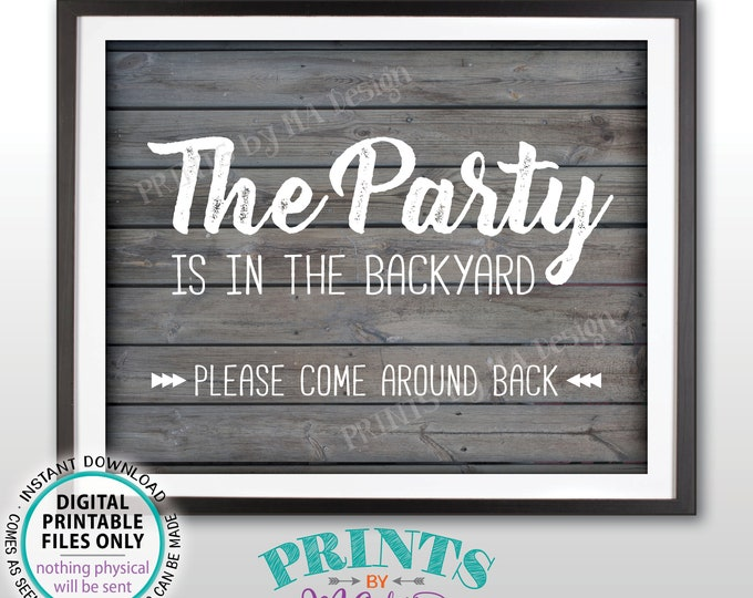"""Party is in the Backyard Please Come Around Back, Come to the Backyard Party Around Back, PRINTABLE 8x10/16x20"""" Rustic Wood Style Sign <ID>"""