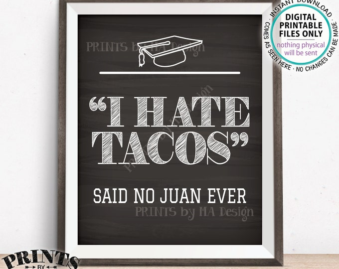 "Taco Sign, I Hate Tacos Said No Juan Ever, Graduation Party Decorations, PRINTABLE 8x10"" Chalkboard Style Graduate Fiesta Tacos Sign <ID>"