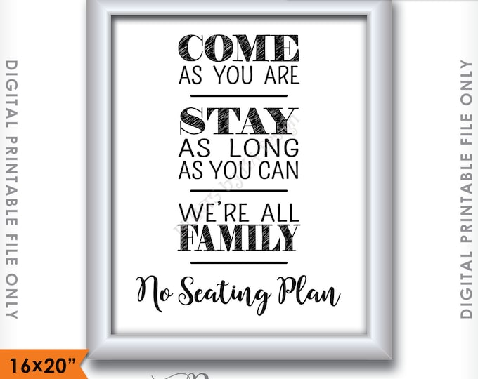 """No Seating Plan Sign, Come As You Are Stay As Long As You Can We're All Family, Find a Seat Wedding Sign, 16x20"""" Instant Download Printable"""
