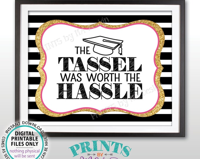 """Tassel was Worth the Hassle Sign, Funny Graduation Party Decor Grad Tassle Hassle Sign, PRINTABLE 8x10"""" Black/Pink/Gold Graduation Sign <ID>"""