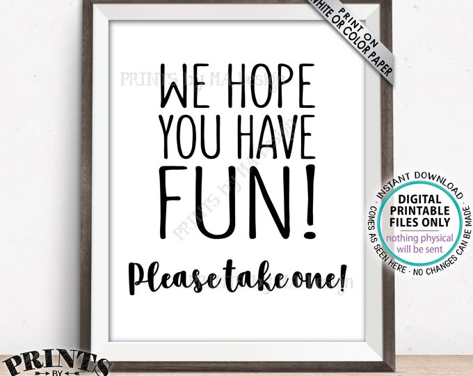 "Party Favor Sign, We Hope You Have Fun Please Take One, Birthday Graduation Retirement Wedding Shower, Black Text, PRINTABLE 8x10"" Sign <ID>"