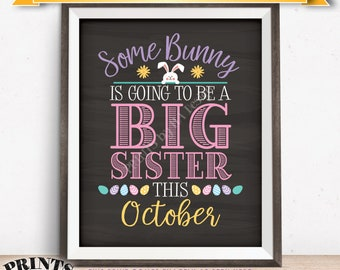 Baby #2 Easter Pregnancy Announcement, Some Bunny is going to be a Big Sister in OCTOBER dated PRINTABLE Chalkboard Style Reveal Sign <ID>