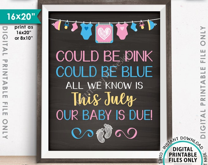 """Pregnancy Announcement, Could be Pink Could be Blue, Our Baby is Due in JULY Dated Chalkboard Style PRINTABLE 16x20"""" Baby Reveal Sign <ID>"""