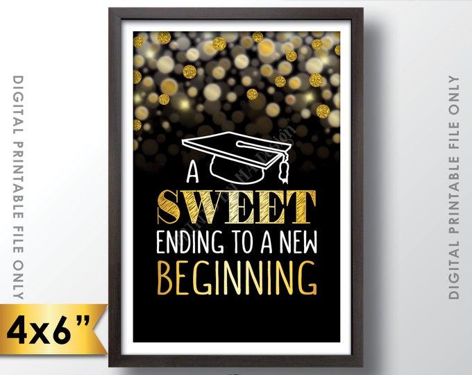 "A Sweet Ending to a New Beginning Graduation Sign, Graduation Party Sweet Treats, Grad Decor, Black & Gold Glitter PRINTABLE 4x6"" Sign <ID>"