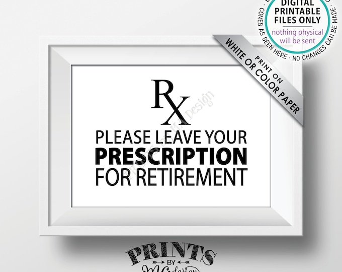 "Please Leave Your Prescription for Retirement RX for Retirement, Medical Doctor Nurse, Funny Retired, Bucket List, PRINTABLE 5x7"" Sign <ID>"