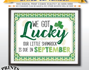 St Patrick's Day Pregnancy Announcement Sign, We Got Lucky Our Little Shamrock is Due in SEPTEMBER Dated PRINTABLE New Baby Reveal Sign <ID>