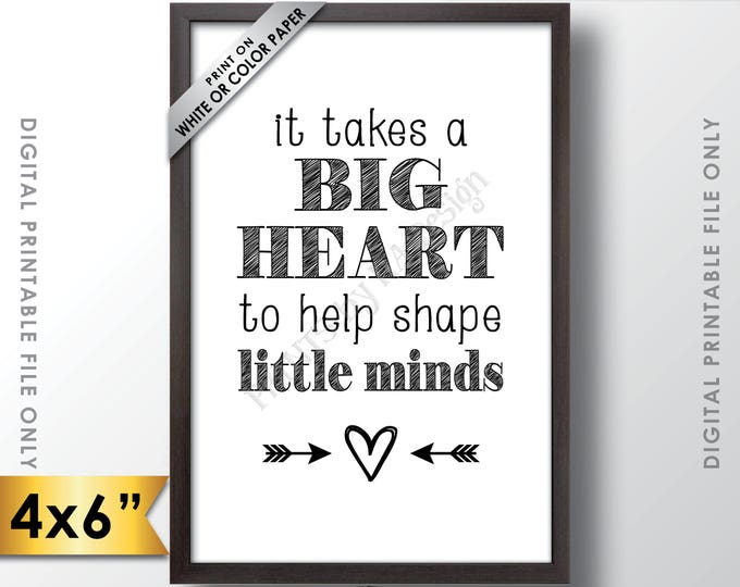 "It takes a big heart to shape little minds, Teacher Gift, Teacher's Gift, Babysitter, Child Caregiver Gift, 6x4"" Printable Instant Download"
