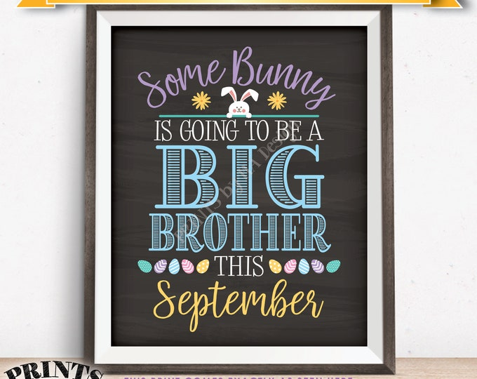 Easter Pregnancy Announcement Some Bunny is going to be a Big Brother, Baby #2 due in SEPTEMBER dated PRINTABLE Chalkboard Style Sign <ID>