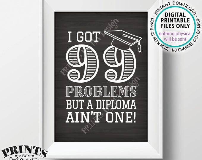 "99 Problems but a Diploma Ain't One Sign, High School Graduation Party, College, Decoration, PRINTABLE 5x7"" Chalkboard Style Grad Sign <ID>"