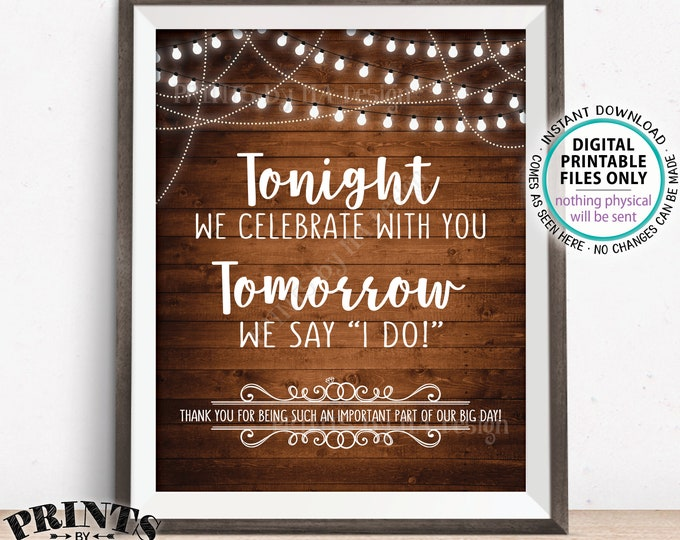 """Rehearsal Dinner Sign, Tonight We Celebrate With You Tomorrow We Say I Do, Thanks, PRINTABLE 8x10/16x20"""" Rustic Wood Style Wedding Sign <ID>"""