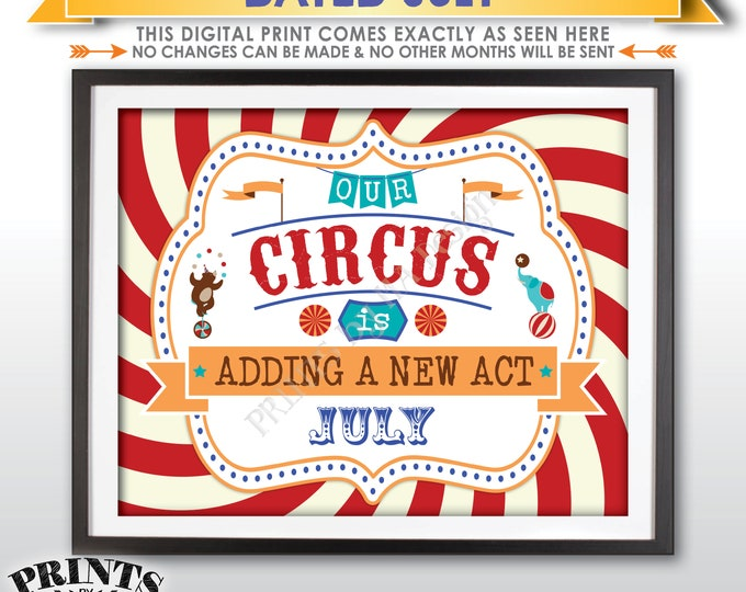 Circus Pregnancy Announcement, Our Circus is Adding a New Act in JULY Dated PRINTABLE Circus Themed Pregnancy Reveal Carnival Sign <ID>