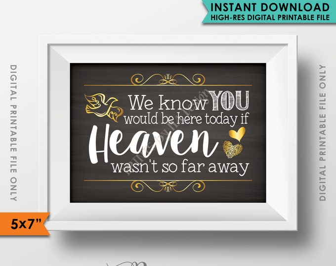 "Heaven Sign, We Know You Would Be Here Today if Heaven Wasn't So Far Away Wedding Tribute Chalkboard 5x7"" Instant Download Digital Printable"