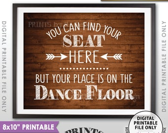 """You Can Find Your Seat Here But Your Place is on the Dance Floor Wedding Seating Sign, Rustic Wood Style PRINTABLE 8x10"""" Instant Download"""